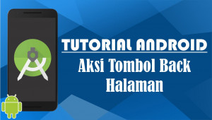 Tutorial Android : Aksi Tombol Back Halaman